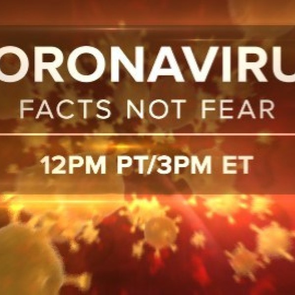Coronavirus: Facts not Fear. 12 p.m. PDT